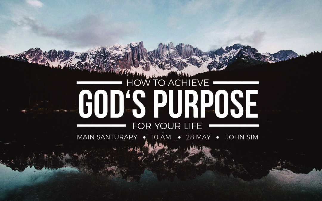 How to Achieve God's Purpose for Your Life