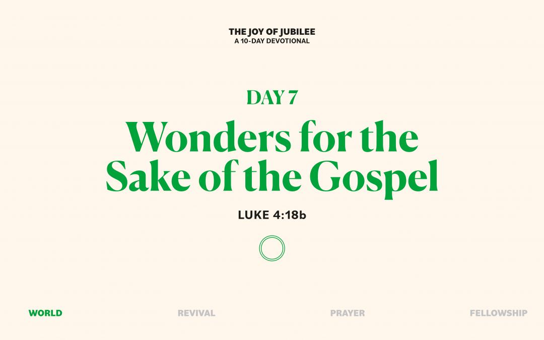 DAY 7 – WONDERS FOR THE SAKE OF THE GOSPEL