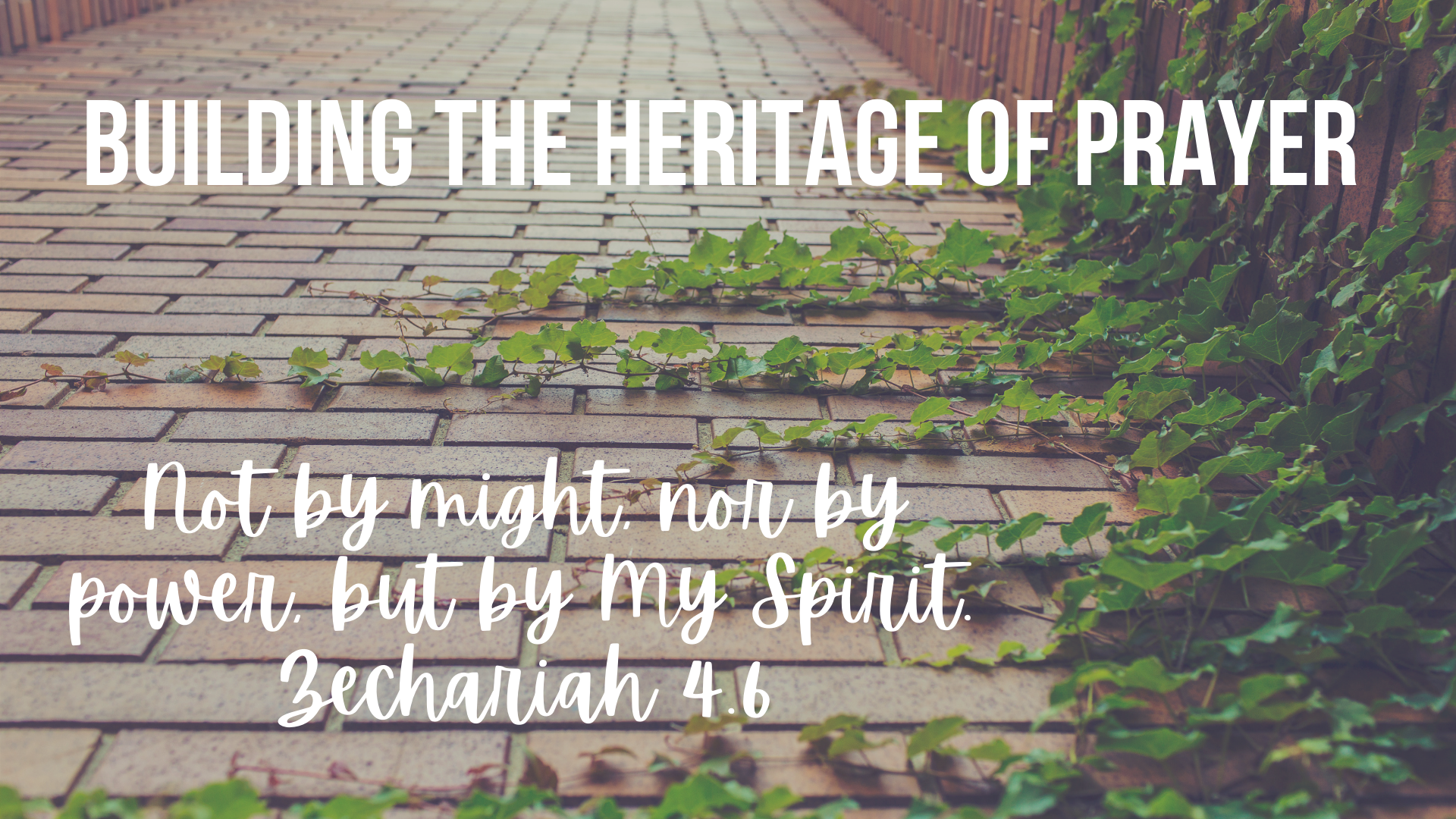 Building-the-Heritage-of-Prayer-Not-by-might-nor-by-power-but-by-My-Spirit.-Zechariah-4.6.