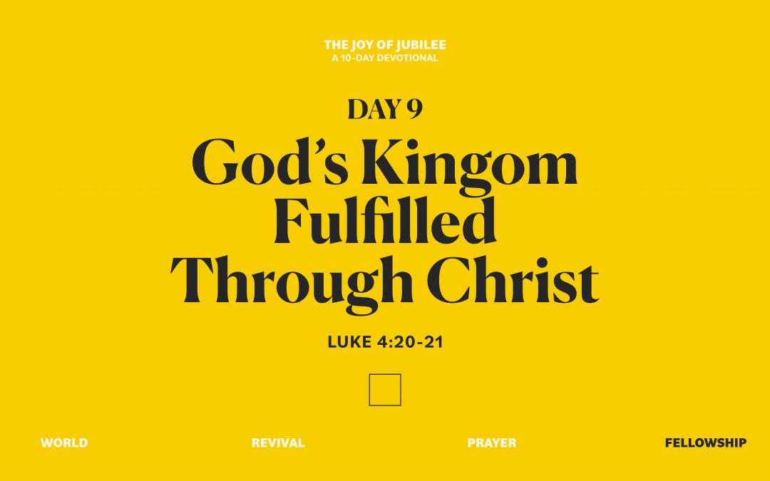 DAY 9 – GOD'S KINGDOM FULFILLED THROUGH CHRIST